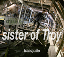 transquillo / sister of Troy